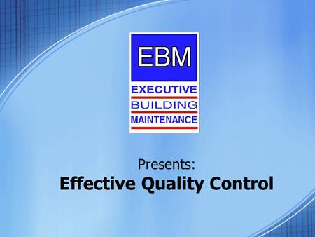 Presents: Effective Quality Control. Is Your Current Cleaning Contract Just Words on Paper? How do you know your building is clean? How do you know that.