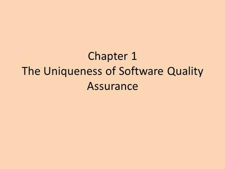 Chapter 1 The Uniqueness of Software Quality Assurance.