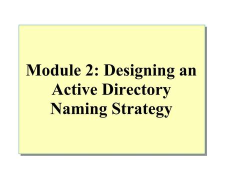 Module 2: Designing an <strong>Active</strong> <strong>Directory</strong> Naming Strategy.