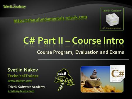 Course Program, Evaluation and Exams Svetlin Nakov Telerik Software Academy academy.telerik.com Technical Trainer www.nakov.com.