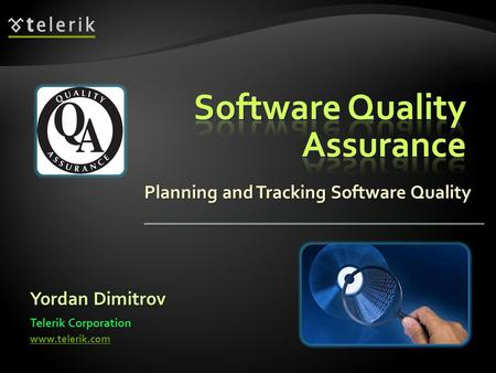 Planning and Tracking Software Quality Yordan Dimitrov Telerik Corporation www.telerik.com.