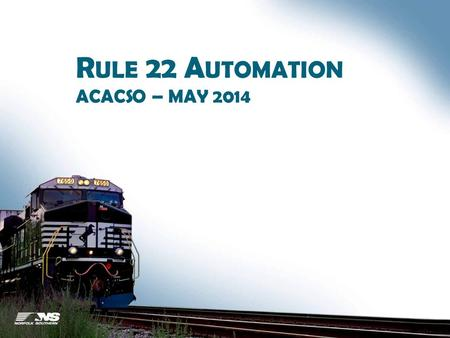 R ULE 22 A UTOMATION ACACSO – MAY 2014. B ACKGROUND Recommended by Centralized Car Hire TAG (CCH) in September 2013 Unanimously approved by Equipment.