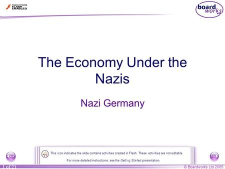 © Boardworks Ltd 2005 1 of 21 The Economy Under the Nazis Nazi Germany For more detailed instructions, see the Getting Started presentation. This icon.