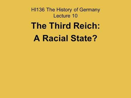 HI136 The History of Germany Lecture 10 The Third Reich: A Racial State?