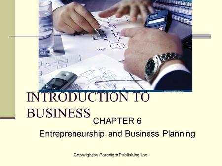 Copyright by Paradigm Publishing, Inc. INTRODUCTION TO BUSINESS CHAPTER 6 Entrepreneurship and Business Planning.