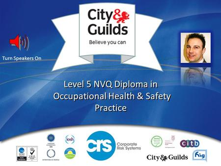 Level 5 NVQ Diploma in Occupational Health & Safety Practice Turn Speakers On.