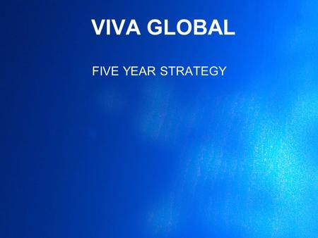 VIVA GLOBAL FIVE YEAR STRATEGY. VIVA GLOBAL POTENTIAL Community Networks ▪2,180,000,000 Christians.