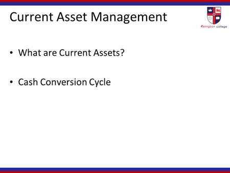 Current Asset Management What are Current Assets? Cash Conversion Cycle.