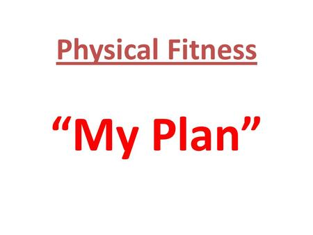 "Physical Fitness ""My Plan""."
