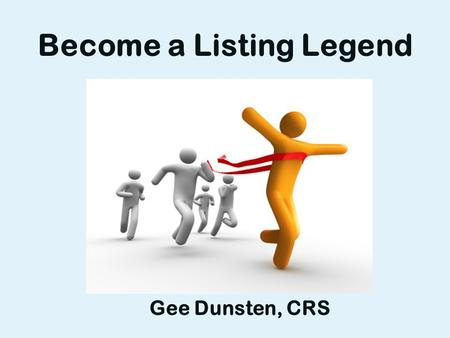 Become a Listing Legend Gee Dunsten, CRS. Strategic Thinking.