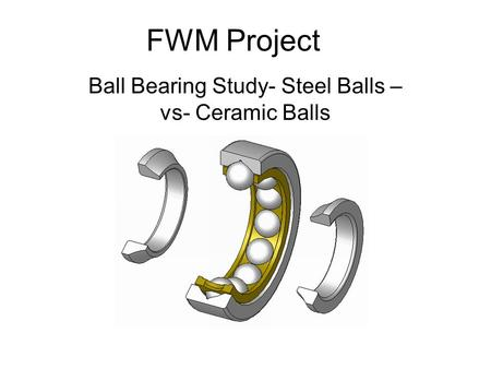 Ball Bearing Study- Steel Balls –vs- Ceramic Balls