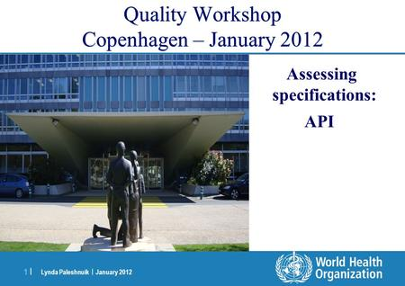 Lynda Paleshnuik | January 2012 1 |1 | Quality Workshop Copenhagen – January 2012 Assessing specifications: API.