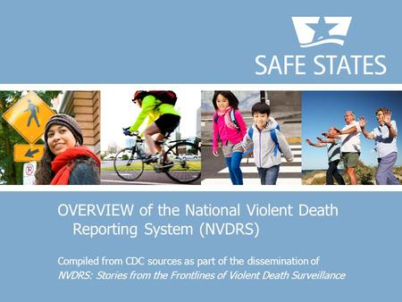OVERVIEW of the National Violent Death Reporting System (NVDRS) Compiled from CDC sources as part of the dissemination of NVDRS: Stories from the Frontlines.