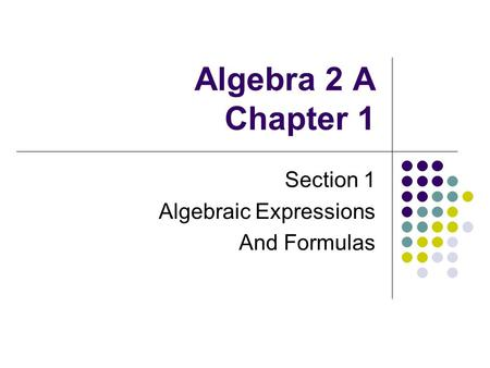 Algebra 2 A Chapter 1 Section 1 Algebraic Expressions And Formulas.