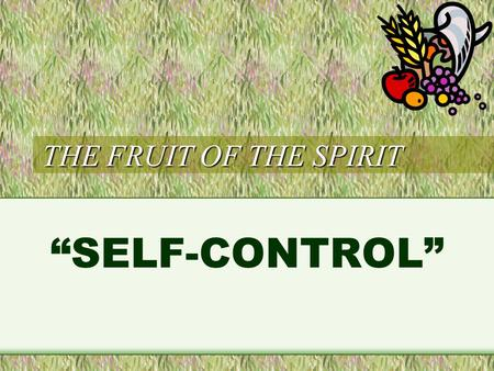 "THE FRUIT OF THE SPIRIT ""SELF-CONTROL"". But the fruit of the Spirit is love, joy, peace, longsuffering, kindness, goodness, faithfulness, gentleness,"