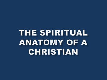 THE SPIRITUAL ANATOMY OF A CHRISTIAN