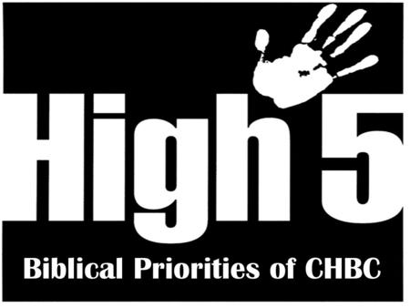 Biblical Priorities of CHBC. Evangelize Edification Encouragement.