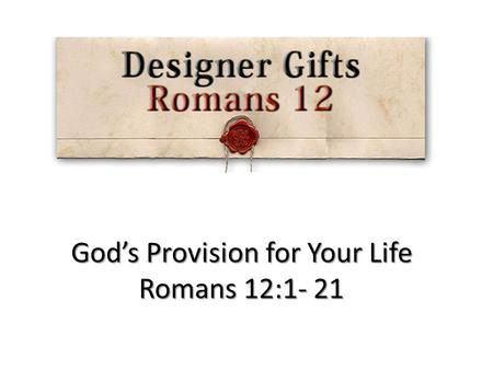 God's Provision for Your Life Romans 12:1- 21