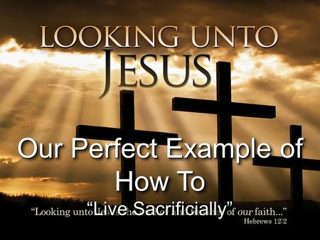 "Our Perfect Example of How To ""Live Sacrificially"" Our Perfect Example of How To ""Live Sacrificially"""