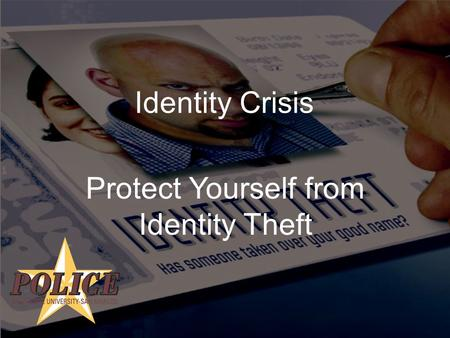 Identity Crisis Protect Yourself from Identity Theft.