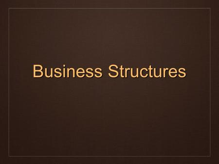 Business Structures. Three different business structures  Sole Proprietorship  Partnership  Corporations.