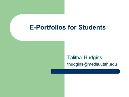 E-Portfolios for Students Talitha Hudgins