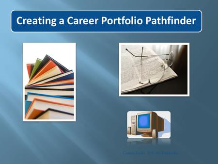 Creating a Career Portfolio Pathfinder Connie Burke INF-203 Pathfinder.