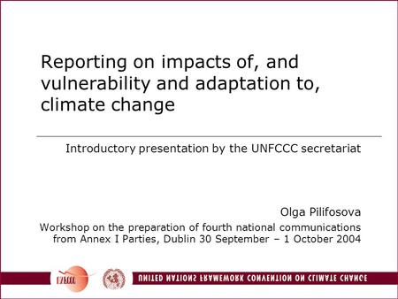 1 Reporting on impacts of, and vulnerability and adaptation to, climate change Introductory presentation by the UNFCCC secretariat Olga Pilifosova Workshop.