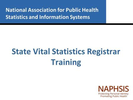 National Association for Public Health Statistics and Information Systems State Vital Statistics Registrar Training.
