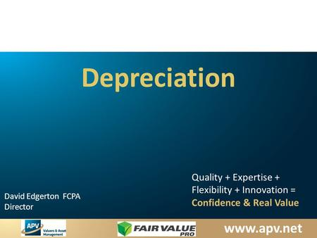 Www.apv.net David Edgerton FCPA Director Quality + Expertise + Flexibility + Innovation = Confidence & Real Value Depreciation.