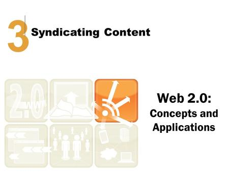 Web 2.0: Concepts and Applications 3 Syndicating Content.