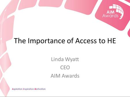 The Importance of Access to HE Linda Wyatt CEO AIM Awards.