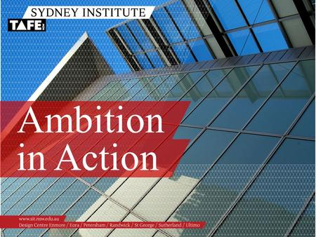 Ambition in Action. Ambition in Action www.sit.nsw.edu.au Today You Will Learn About:  The Higher School Certificate (HSC) at Ultimo TAFE  The Tertiary.
