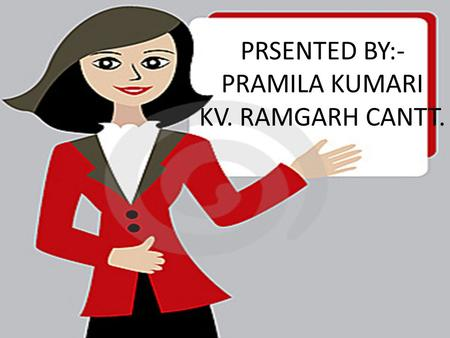 PRSENTED BY:- PRAMILA KUMARI KV. RAMGARH CANTT.. Do you want to play games or sing a song?