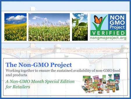 What are GMOs The Non-GMO Project Working together to ensure the sustained availability of non-GMO food and products A Non-GMO Month Special Edition for.