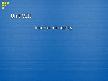 Unit VIII Income Inequality. In this chapter, look for the answers to these questions:  How much inequality and poverty exist in our society?  What.