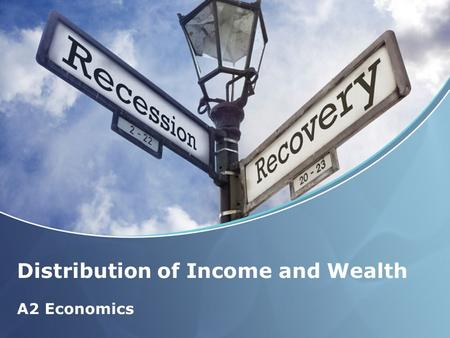 Distribution of Income and Wealth A2 Economics. Aims and Objectives Aim: Understand the distribution of income in the UK Objectives: Define distribution.