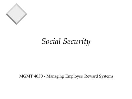 Social Security MGMT 4030 - Managing Employee Reward Systems.