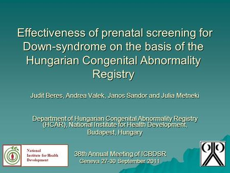 Effectiveness of prenatal screening for Down-syndrome on the basis of the Hungarian Congenital Abnormality Registry Effectiveness of prenatal screening.