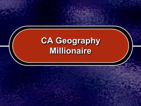 CA Geography Millionaire. C C B B D D A A What is the largest continent? Asia Africa Antarctica North America.