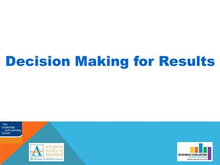 Decision Making for Results. Decision Making for Results (DMR) DMR is a six-step process that allows you to examine your school or district data at the.