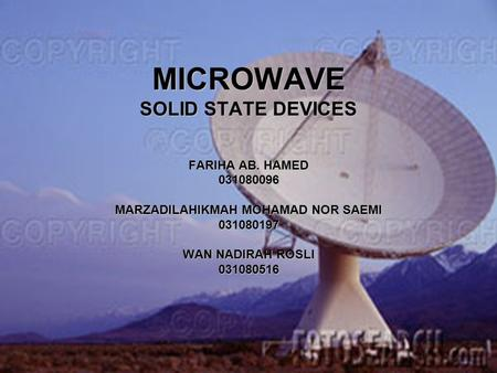 MICROWAVE SOLID STATE DEVICES FARIHA AB. HAMED 031080096 MARZADILAHIKMAH MOHAMAD NOR SAEMI 031080197 WAN NADIRAH ROSLI 031080516.