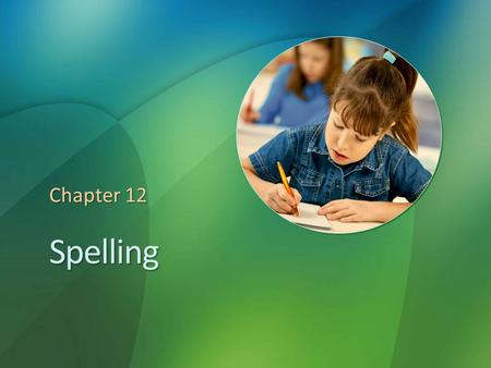 "Spelling Chapter 12. Reflections on Spelling Have you ever asked in frustration, ""How can I look up a word in the dictionary when I don't know how to."