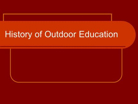 History of Outdoor Education. Pioneers Jean-Jaques Rousseau (1712-1788) Johann Heinrich Pesalozzzi (1746-1827) Both of these men advocated for learning.