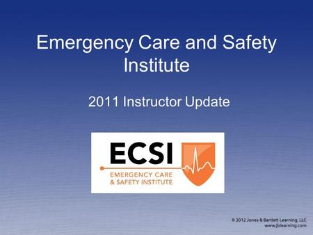 Emergency Care and Safety Institute 2011 Instructor Update.