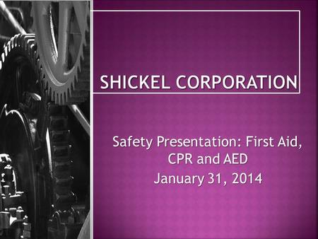 Safety Presentation: First Aid, CPR and AED January 31, 2014