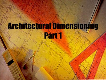 Architectural Dimensioning Part 1. Floor-Plan Dimensions  Dimensioning system  Aligned dimensioning --dimensions are placed in line with the dimension.