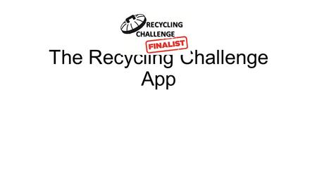 The Recycling Challenge App RECYCLING RECYCLINGCHALLENGE.