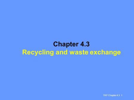 TRP Chapter 4.3 1 Chapter 4.3 Recycling and waste exchange.
