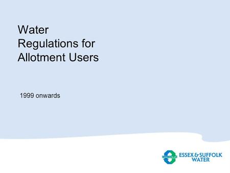 Water Regulations for Allotment Users 1999 onwards.